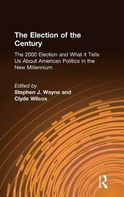 The Election of the Century : The 2000 Election and What it Tells Us About American Politics in the New Millennium