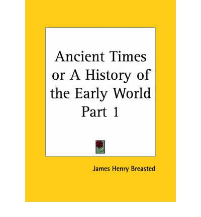 Ancient Times or a History of the Early World Vol. 1 (1916): v. 1