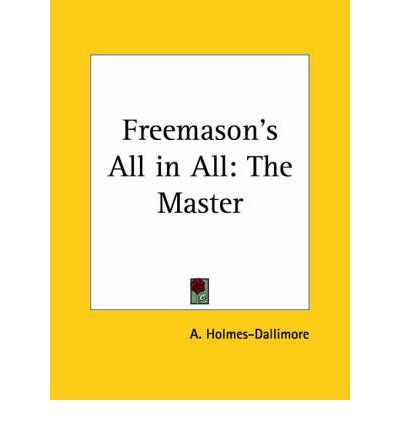 Download eBook gratuiti in eP port Freemasons All in All: the Master 0766156974 by A. Holmes-Dallimore (Italian Edition) PDF CHM