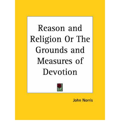 Download di elenchi ebooks gratuiti Reason and Religion or the Grounds and Measures of Devotion 1789 by John Norris PDF