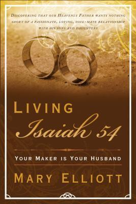 Kostenfreier Download Living Isaiah 54 : Your Maker Is Your Husband by Mary Elliott PDF FB2
