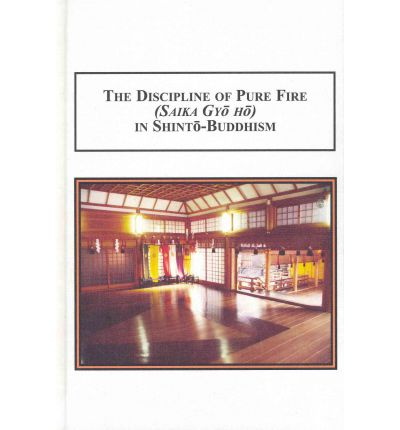 The Discipline of Pure Fire (Saika Gyo Ho) in Shinto Buddhism