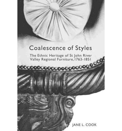 Coalescence of Styles : The Ethnic Heritage of St John River Valley Regional Furniture, 1763-1851