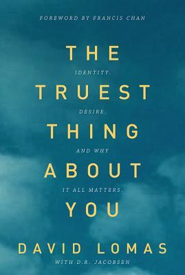 The Truest Thing about You : Identity, Desire, and Why It All Matters