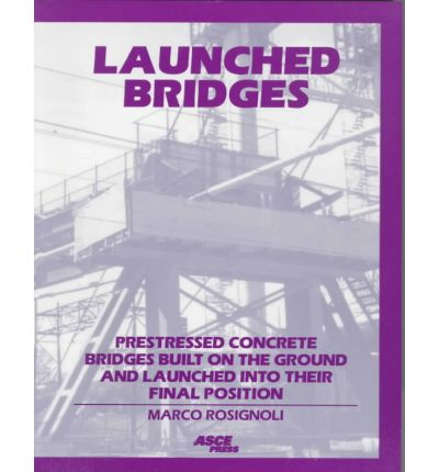 Launched Bridges : Prestressed Concrete Bridges Built on the Ground and Launched into Their Final Position