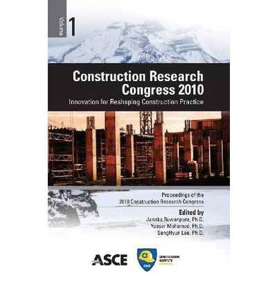 Construction Research Congress 2010 : Innovation for Reshaping Construction Practice : Proceedings of the 2010 Construction Research Congress, May 8-10, 2010, Banff, Alberta, Canada
