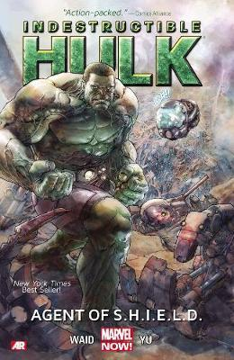 Indestructible Hulk: Agent of S.H.I.E.L.D. (Marvel Now) Volume 1