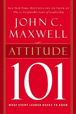 Attitude 101 : What Every Leader Needs to Know