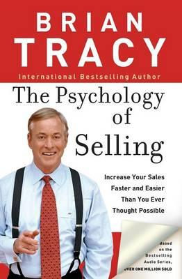 The Psychology of Selling : Increase Your Sales Faster and Easier Than You Ever Thought Possible