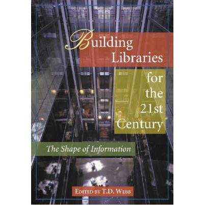 Building Libraries for the 21st Century : The Shape of Information
