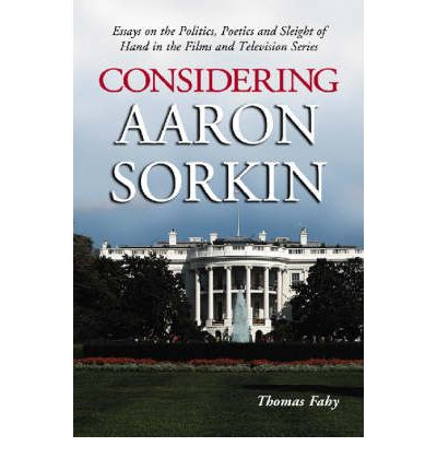 aaron considering essay politics sorkin Does essay receive tag  29 aug argumentetive essay about liveng in city and living in country aaron considering essay politics sorkin.