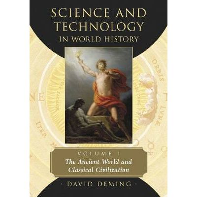 Science and Technology in World History: The Ancient World and Classical Civilization v. 1