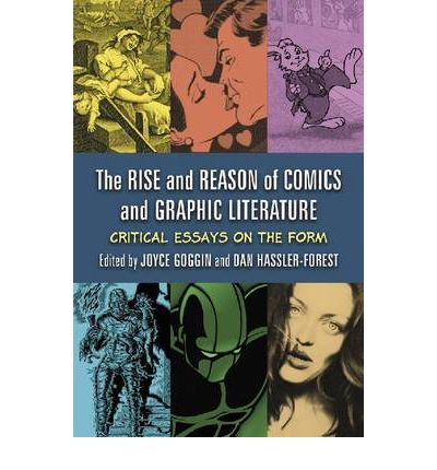 critical essays on graphic novels However, if you are looking for an analysis of the graphic novel, then i encourage you to read further - the meaning behind watchmen runs deep, so missing little odds and ends is to be expected i will occasionally include commentary during the analysis.