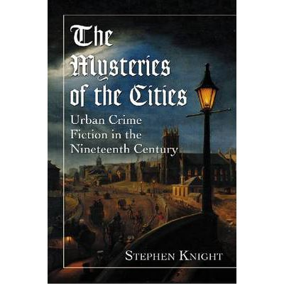 Neue Version The Mysteries of the Cities : Urban Crime Fiction in the Nineteenth Century by Stephen Knight (Deutsche Literatur) DJVU 9780786463411