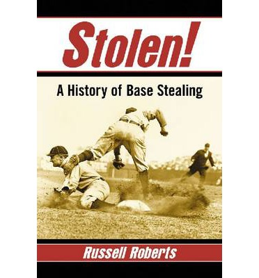 Stolen! : A History of Base Stealing