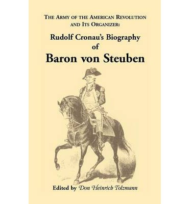 the life and contributions of friedrich wilhelm von steuben Why america owes its existence and military to a gay man by nicholas ferroni regardless of their sexuality, race, religion and even political affiliation as a historian (who has dedicated his life friedrich wilhelm von steuben, better known as the baron.