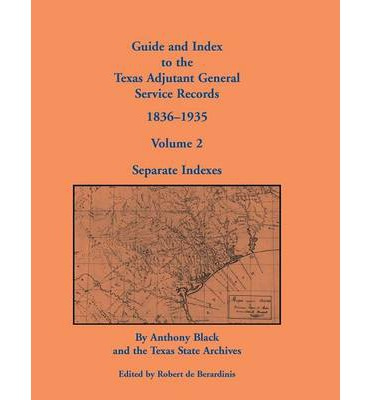 Download online ebooks free Guide and Index to the Texas Adjutant General Service Records, 1836-1935 : Volume 2, Separate Indexes by John Anthony Black, Anthony Black, Texas 0788449257 PDF RTF DJVU
