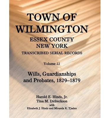 Town of Wilmington, Essex County, New York, Transcribed Serial Records : Volume 22. Wills, Guardianships and Probates, 1880-1900