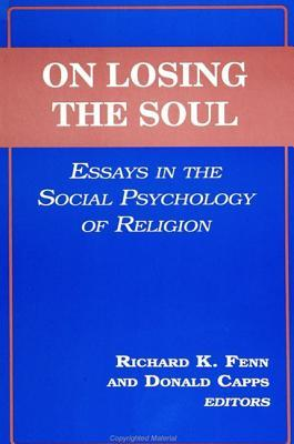 on losing the soul essays in the social psychology of religion According to social psychology  that methodology into my belief system/ religion unaffected at the level beyond the soul personality.