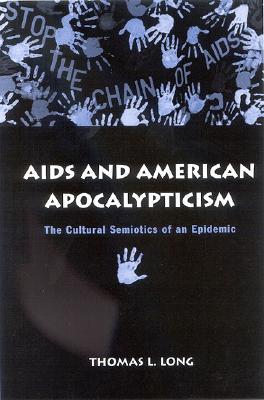 AIDS and American Apocalypticism : The Cultural Semiotics of an Epidemic