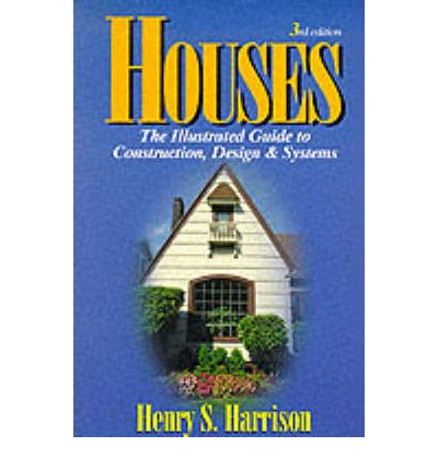 Houses : The Illustrated Guide to Construction, Design and Systems