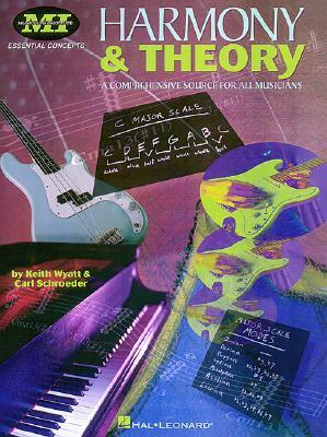 Harmony and Theory : A Comprehensive Source for All Musicians