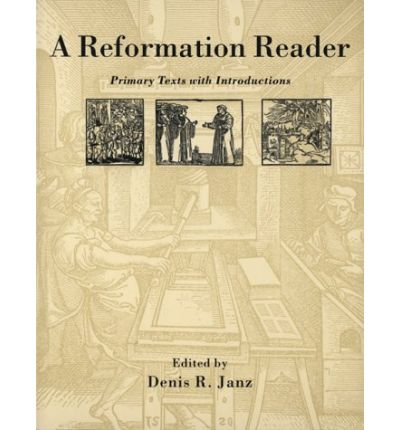 a reformation reader Five hundred years ago the posting of a number of theses by an augustinian monk turned the world upside down plenty has been written of this, and if i simply tried.