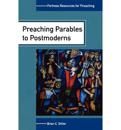 Preaching Parables to the Postmoderns (fortress Resources for Preachin G)