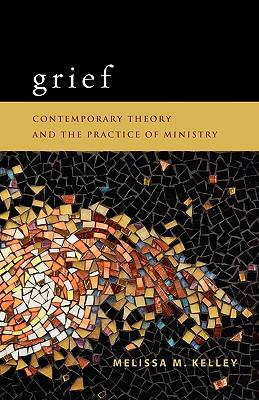 Grief : Contemporary Theory and the Practice of Ministry