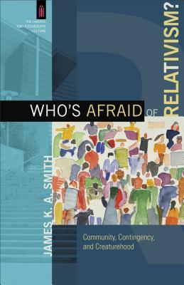Who's Afraid of Relativism? : Community, Contingency, and Creaturehood