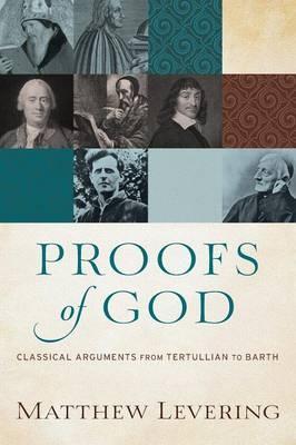 Proofs of God : Classical Arguments from Tertullian to Barth