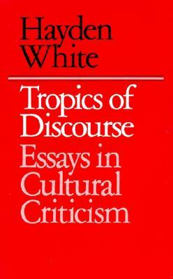 tropics of discourse essays in cultural criticism 1978 Tropics of discourse essays in cultural criticism william andrews clark memorial library, 1978 marshall, hayden white and literary criticism.