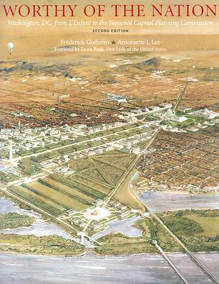 Worthy of the Nation : Washington, D.C., from L'Enfant to the National Capital Planning Commission