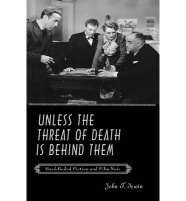 Unless the Threat of Death is Behind Them : Hard-boiled Fiction and Film Noir