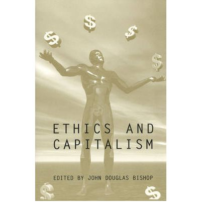 capitalism and ethics Brought to you by fortune100 business leader shawn vij, moral fiber takes an innovative and secular approach to business ethics: capitalism with compassion.