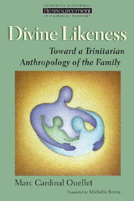 Divine Likeness : Towards a Trinitarian Anthropology of the Family