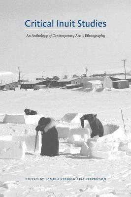 Critical Inuit Studies : An Anthology of Contemporary Arctic Ethnography