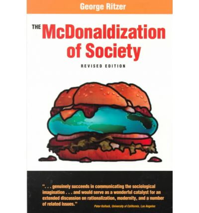 the application of the four components of george ritzers theory in the mcdonaldization of society on Of george ritzer's mcdonaldization were there, including: efficiency, calculability, predictability, and this section, i analyze how the four mcdonaldization principles - efficiency,calculability, predictability, and control - intersect in this setting and create what (2005) terms a cathedral of consumptiontoys rus, wal-mart.