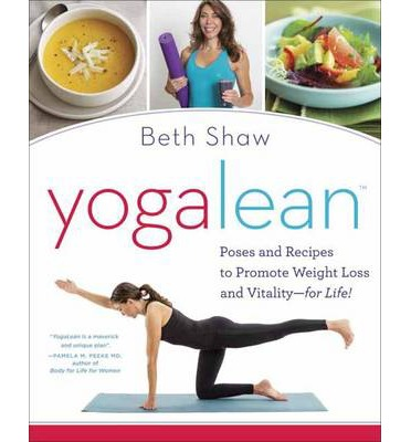 Yogalean : Poses and Recipes to Promote Weight Loss and Vitality-for Life!
