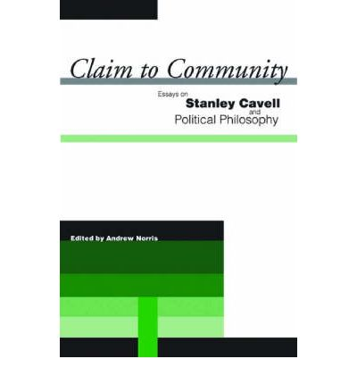 cavell claim community essay philosophy political stanley In my essay on austin i did not specify what i  the claim to community: essays on stanley cavell and  essays on stanley cavell and political philosophy.
