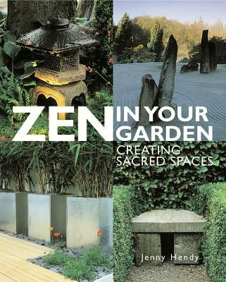 Zen in Your Garden : Creating Sacred Spaces