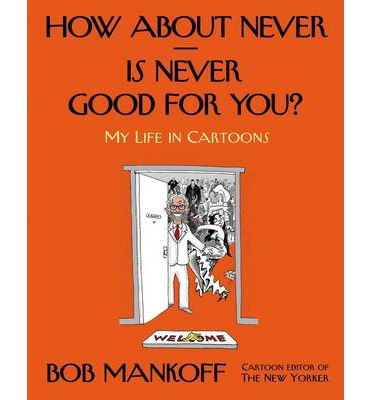 How About never--is Never Good for You? : My Life in Cartoons