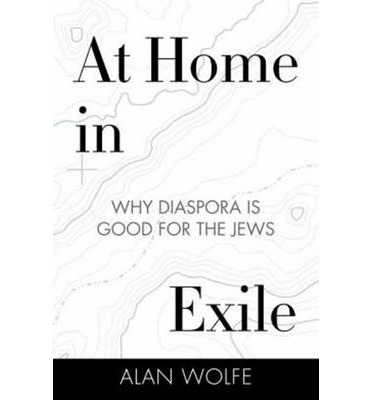 At Home in Exile : Why Diaspora is Good for the Jews
