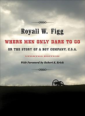 Where Men Only Dare to Go : Or the Story of a Boy Company, C.S.A.