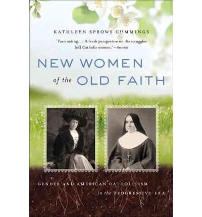 New Women of the Old Faith : Gender and American Catholicism in the Progressive Era