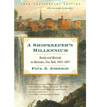 A Shopkeeper's Millennium : Society and Revivals in Rochester, New York, 1815-1837