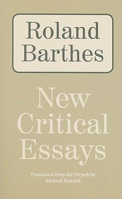 critical essays on roland barthes Roland barthes (1915-1980) french social and literary critic,  - critical essays (translated by richard howard, 1972) eléments de sémiologie, 1964.