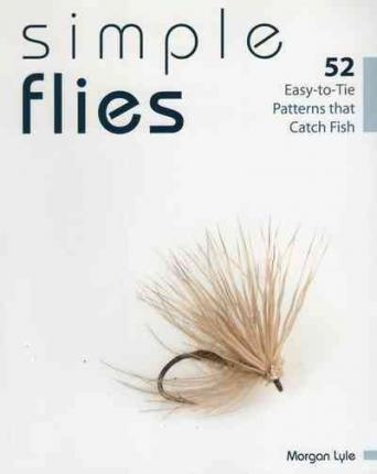 Simple Flies : 52 Easy-To-Tie Patterns That Catch Fish