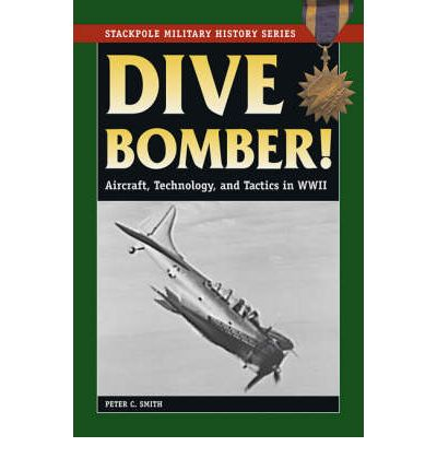 Dive Bomber! : Aircraft, Technology and Tactics in World War II