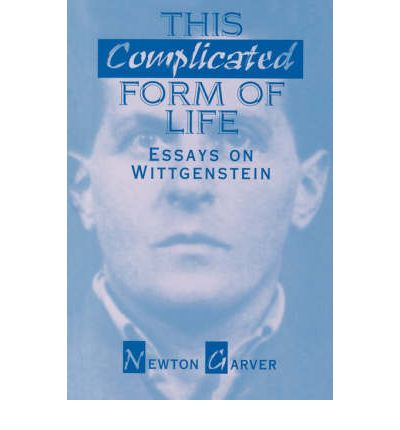 this complicated form of life essays on wittgenstein In essays on wittgenstein and aus-trian philosophy, edited by tama´s demeter, 137–54 this complicated form of life: essays on wittgenstein chicago: open court.